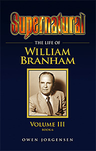 Supernatural: The Life Of William Branham - Volume III (Book 6)